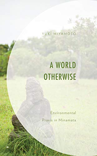 A World Otherwise: Environmental Praxis in Minamata (English Edition)