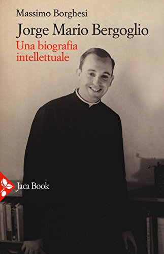 Jorge Mario Bergoglio. Una biografia intellettuale