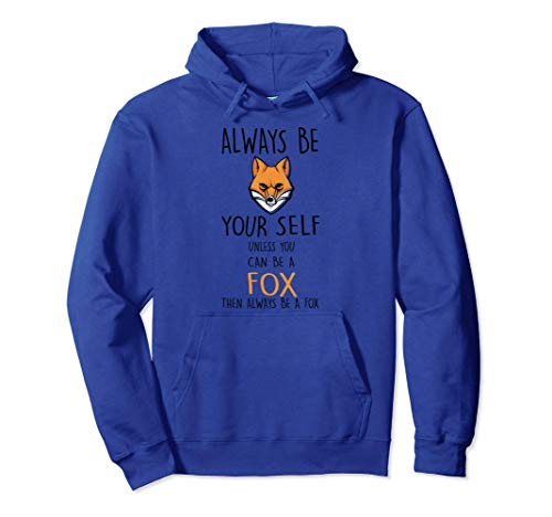 Zorro Divertido Always Be Yourself Unless You Can Be Fox Sudadera con Capucha