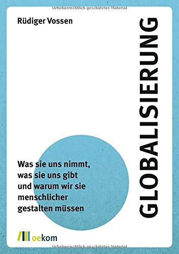 Globalisierung: Was sie uns nimmt, was sie uns gibt und warum wir sie menschlicher gestalten müssen