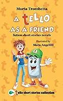 A Tello as a Friend: Fiction short stories novels (Tello Short Stories Collection)