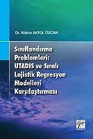 Siniflandirma Problemleri: Utadis ve Sirali Lojistik Regresyon Modelleri Karsilastirmasi