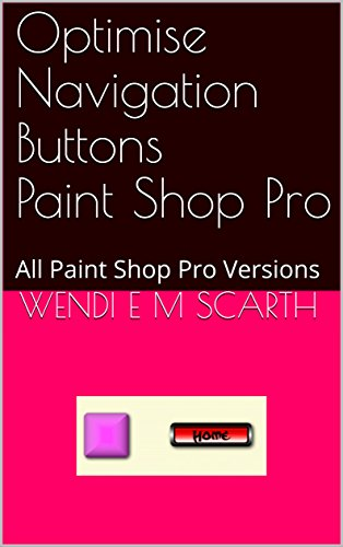 Optimise Navigation Buttons Paint Shop Pro: All Paint Shop Pro Versions (Paint Shop Pro Made Easy Book 384) (English Edition)