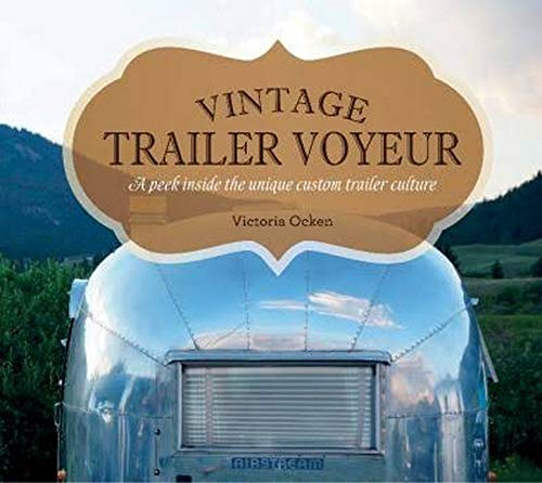 Vintage Trailer Voyeur: A Peek Inside the Unique Custom Trailer Culture