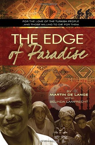 [[The Edge of Paradise: Turkey Is Beautiful. But For Christians There Is Always A Price]] [By: De Lange, Martin] [January, 2012]