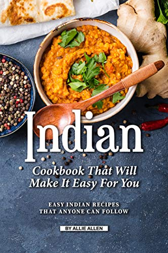Indian Cookbook That Will Make It Easy for You: Easy Indian Recipes That Anyone Can Follow (English Edition)
