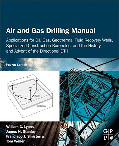 Air and Gas Drilling Manual: Applications for Oil, Gas, Geothermal Fluid Recovery Wells, Specialized Construction Boreholes, and the History and Advent of the Directional Dth