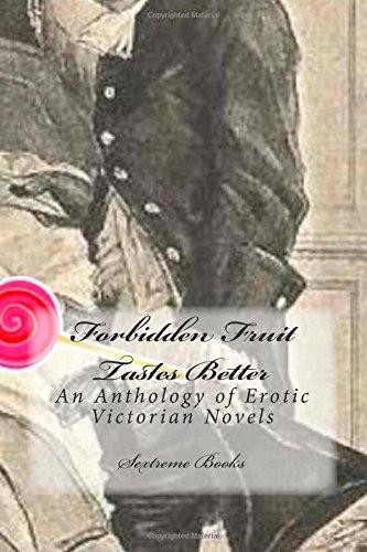 Forbidden Fruit Tastes Better: An Anthology of Erotic Victorian Novels