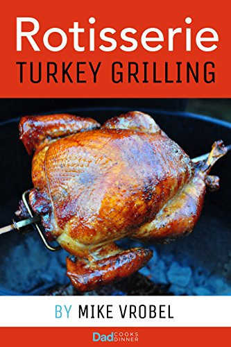 Rotisserie Turkey: 29 Recipes for Turkey on Your Grill's Rotisserie (How To Rotisserie Grill) (English Edition)