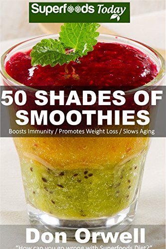 50 Shades of Smoothies: Over 50 Blender Recipes, weight loss green smoothie, detox diet plan,detox smoothie recipes, detox program,detox cleanse juice, ... of Superfoods Book 1) (English Edition)