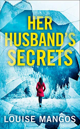 Her Husband's Secrets: A gripping, twisty, must-read new psychological thriller by [Louise Mangos]
