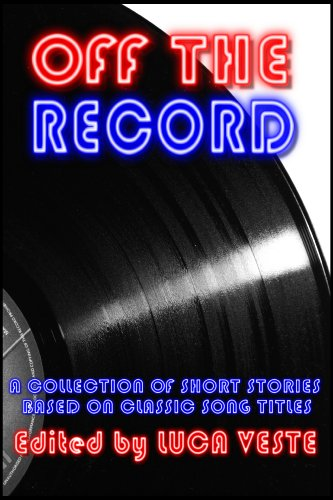 Off The Record 1 - A Charity Anthology (38 Short Stories Based On Classic Song Titles) (English Edition)