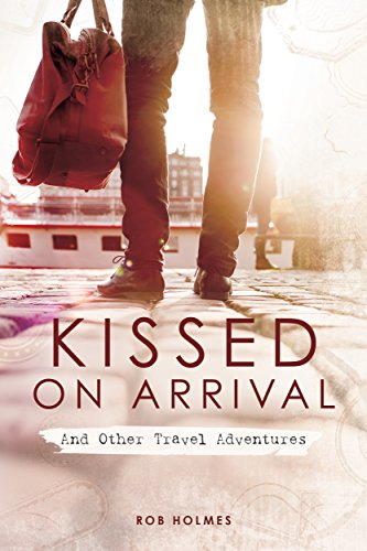 Kissed on Arrival: And Other Travel Adventures (English Edition)