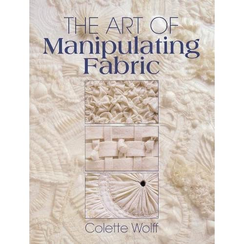 The Art Of Manipulating Fabric Colette Wolff Download