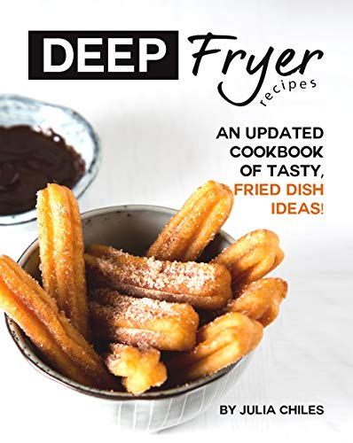 Deep Fryer Recipes: An Updated Cookbook of Tasty, Fried Dish Ideas! (English Edition)