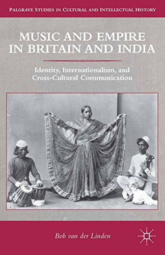 Music and Empire in Britain and India: Identity, Internationalism, and Cross-Cultural Communication (Palgrave Studies in Cultural and Intellectual History) (English Edition)