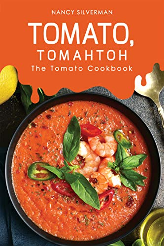 Tomato, Tomahtoh: The Tomato Cookbook (English Edition)