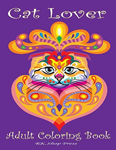 Cat Lover: Adult Coloring Book: Best Coloring Gifts for Mom, Dad, Friend, Women, Men and Adults Everywhere: Beautiful Cats - inspirational & motivational, Stress Relieving Patterns