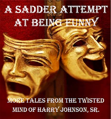 A Sadder Attempt At Being Funny: More Tales From The Twisted Mind of Harry Johnson, Sr. (English Edition)