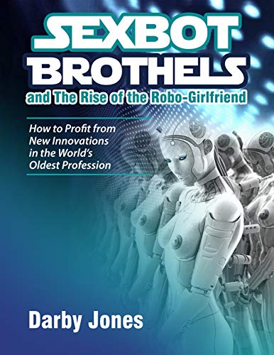 Sexbot Brothels and the Rise of the Robo-Girlfriend (English Edition)