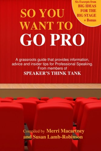 So You Want to Go Pro: A grassroots guide that provides information, advice and insider tips for Professional Speaking
