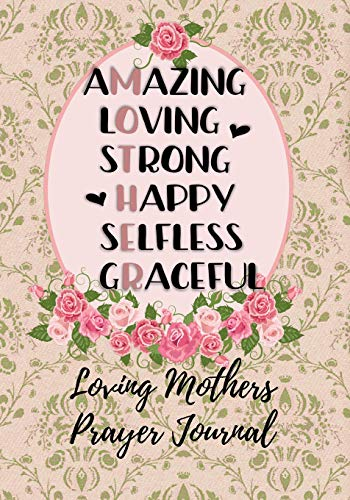 Amazing Loving Strong Happy Selfless Graceful: Loving Mothers Prayer Journal - A Year Of Reflection , Prayer Praise and Thanks , Undated Planner - Every Day Is Mother's Day