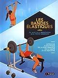 Les Bandes Elastiques - Approche Scientifique de la Performance, de la Sante et du Bien-Être