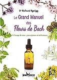 Le Grand Manuel des Fleurs de Bach - A l'usage de tous : prescripteurs et utlisateurs
