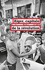 Alger, capitale de la révolution - De Fanon aux Black Panthers d'Elaine Mokhtefi