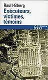 Exécuteurs, victimes, témoins - La catastrophe juive (1933-1945)
