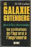 Marshall Mc Luhan. La Galaxie Gutenberg - Ethe Gutenberg galaxye, face à l'ère électronique, les civilisations de l'âge oral à l'imprimerie. Traduction française par Jean Paré