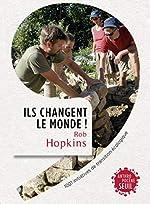 Ils changent le monde! . 1001 initiatives de transition écologique de Rob Hopkins