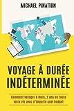 Voyage à Durée Indéterminée - Comment voyager 6 mois, 2 ans ou toute votre vie avec n'importe quel budget