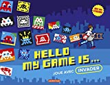 Hello my game is... Joue avec Invader