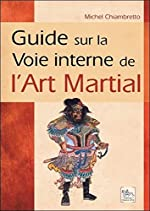 Guide sur la Voie interne de l'Art Martial de Michel Chiambretto