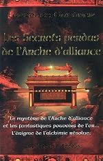 Les secrets perdus de l'Arche d'alliance - Le mystère de l'Arche d'alliance et les fantastiques pouvoirs de l'or... L'énigme de l'alchimie résolue de Laurence Gardner