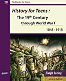 History for Teens - The 19th Century Through World War 1 (1848 - 1918)