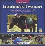 La Psychomotricite avec Poney - Actions ludiques à réaliser au poney-club pour les enfants à partir de 2 ans 1/2