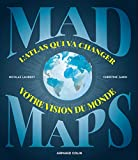 Mad Maps - L'atlas qui va changer votre vision du Monde