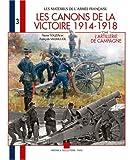 Les canons de la Victoire 1914-1918 - Tome 1, L'artillerie de campagne, pièces légères et pièces lourdes