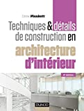 Techniques et détails de construction en architecture d'intérieur - Matériaux, éléments et structures, conception, réalisation, finitions