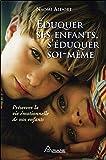 Eduquer ses enfants, s'éduquer soi-même - Préserver la vie émotionnelle de nos enfants