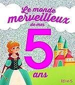 Le monde merveilleux de mes 5 ans - Pour les filles ! de Sandra Solinet