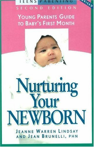 Nurturing Your Newborn: Young Parents' Guide to Baby's First Month (Teen Pregnancy and Parenting series)