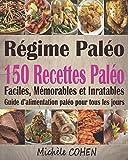 Régime Paléo - 150 Recettes paléo faciles, mémorables et inratables ; Guide d'alimentation paléo pour tous les jours (livre de cuisine paléo)