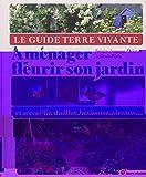 Le guide Terre Vivante - Aménager et fleurir son jardin et accueillir abeilles, hérissons, oiseaux...