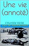 Une vie (annoté) - L'Humble Vérité - Format Kindle - 1,90 €