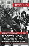 Bloody Sunday, le massacre du Bogside - Dimanche noir pour l'Irlande du Nord