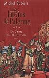 LES JARDINS DE PALERME ( 1130 - 1166). Le Sang des Hauteville, tome III