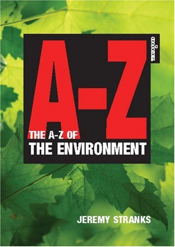 The A-Z of the Environment: A Complete Guide to all the Issues―Scientific, Legal, Economic and Social―and their Impact on Business and Government